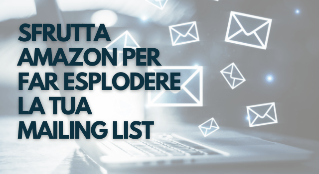 sfrutta amazon per far esplodere la tua mailing list
